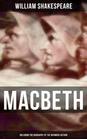 Macbeth (Including The Biography of the Infamous Author) - William Shakespeare