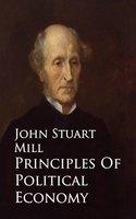 Principles Of Political Economy - John Mill