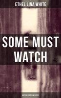 Some Must Watch (British Murder Mystery) - Ethel Lina White