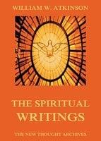 The Spiritual Writings of William Walker Atkinson - William Walker Atkinson