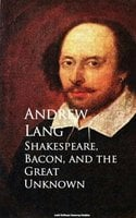 Shakespeare, Bacon, and the Great Unknown - Andrew Lang