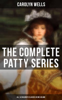 The Complete Patty Series (All 14 Children's Classics in One Volume) - Carolyn Wells