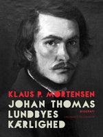 Johan Thomas Lundbyes kærlighed - Klaus P. Mortensen
