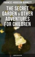 The Secret Garden & Other Adventures for Children - 4 Books in One Edition - Frances Hodgson Burnett