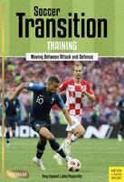 Soccer Transition Training: Moving Between Attack and Defense - Tony Englund, John Pascarella