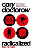 Radicalized - Cory Doctorow
