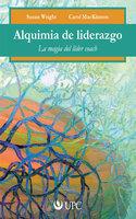 Alquimia del liderazgo - Susan Wright,Carol MacKinnon