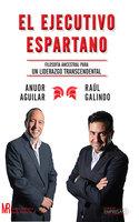 El ejecutivo espartano - Anuor Aguilar, Raúl Galindo