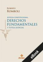 Justicia constitucional, derechos fundamentales y tutela judicial - Roberto Romboli