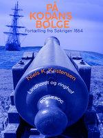 På Kodans bølge. Fortælling fra Søkrigen 1864 - Niels K. Kristensen
