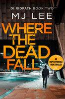 Where The Dead Fall - M.J. Lee