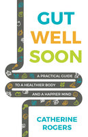 Gut Well Soon - Catherine Rogers