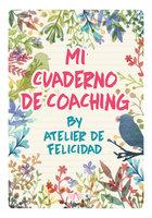 Mi Cuaderno de Coaching by Atelier de Felicidad - Laura Soledad Solari