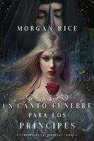 Un Canto Fúnebre para Los Príncipes (Un Trono para Las Hermanas—Libro Cuatro) - Morgan Rice