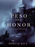El Peso del Honor (Reyes y Hechiceros—Libro 3) - Morgan Rice