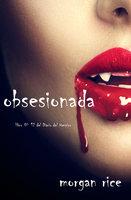 Obsesionada (Libro # 12 Del Diario Del Vampiro) - Morgan Rice