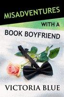 Misadventures with a Book Boyfriend - Victoria Blue