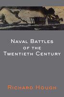 Naval Battles of the Twentieth Century - Richard Hough