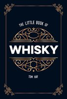 The Little Book of Whisky: The Perfect Gift for Lovers of the Water of Life - Tom Hay
