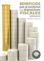 Beneficios que se contienen en las disposiciones fiscales. Análisis práctico 2019 - José Pérez Chávez, Raymundo Fol Olguín