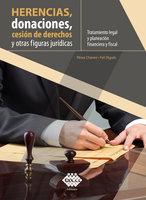 Herencias, donaciones, cesión de derechos y otras figuras jurídicas. Tratamiento legal y planeación financiera y fiscal 2019 - José Pérez Chávez, Raymundo Fol Olguín