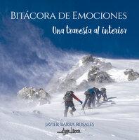 Bitácora de emociones: Una travesía al interior - Javier Barra Rosales