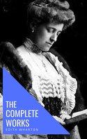Edith Wharton: The Complete Works - Edith Wharton