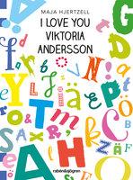 I love you Viktoria Andersson - Maja Hjertzell