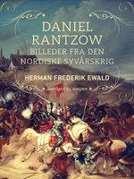 Daniel Rantzow - billeder fra den nordiske syvårskrig - Herman Frederik Ewald