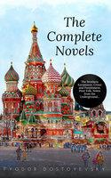 Fyodor Dostoyevsky: The Complete Novels - Fyodor Dostoyevsky