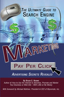 The Ultimate Guide to Search Engine Marketing: Pay Per Click Advertising Secrets Revealed - Bruce C. Brown