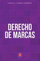 Derecho de Marcas - Carlos A. Cornejo Guerrero