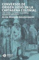 Conversos de origen judío en la Cartagena colonial - Moreno-Goldschmidt Aliza