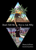 Don't Tell Me Not to Ask Why - Samantha King Holmes