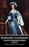 Love's Adventures - Part II - Margaret Cavendish