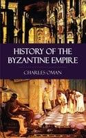 History of the Byzantine Empire - Charles Oman