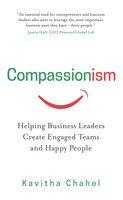 Compassionism: Helping Business Leaders Create Engaged Teams and Happy People - Kavitha Chahel