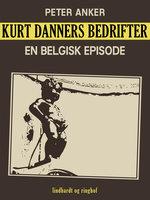 Kurt Danners bedrifter: En belgisk episode - Peter Anker
