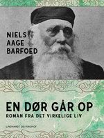 En Dør går op – Roman fra det virkelige Liv - Niels Aage Barfoed
