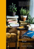 The Little Library Year: Recipes and reading to suit each season - Kate Young