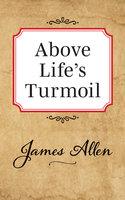 Above Life's Turmoil - James Allen