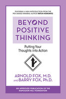 Beyond Positive Thinking: Putting Your Thoughts Into Action - Mitch Horowitz, Barry Fox Ph.D, Arnold Fox M.D.