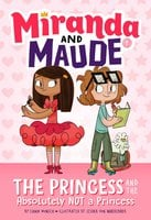 The Princess and the Absolutely Not a Princess (Miranda and Maude #1) - Emma Wunsch