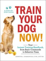 Train Your Dog Now!: Your Instant Training Handbook, from Basic Commands to Behavior Fixes - Jennifer L. Summerfield
