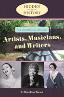 Hidden in History: The Untold Stories of Female Artists, Musicians, and Writers - Myra Faye Turner