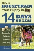 How to Housetrain Your Puppy in 14 Days or Less: The Complete Guide to Training Your Dog - Gretchen Pearson