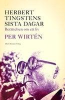 Herbert Tingstens sista dagar : Berättelsen om ett liv - Per Wirtén
