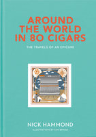 Around the World in 80 Cigars: The Travels of an Epicure - Sam Bridge, Nick Hammond