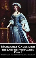The Lady Contemplation: Part II - Margaret Cavendish