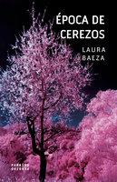 Época de cerezos - Laura Baeza